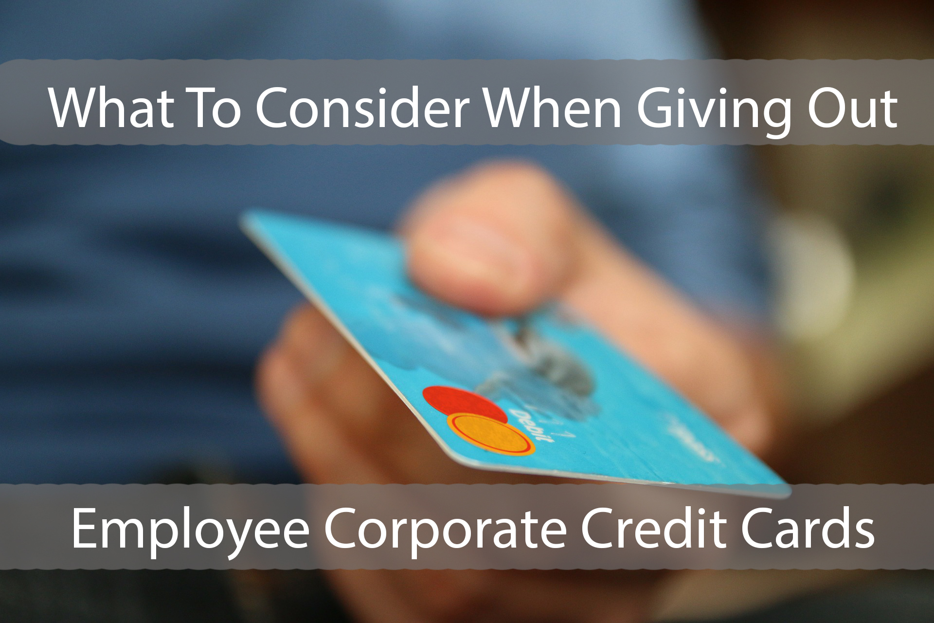 What to consider when giving out employee corporate credit for Corporate business credit cards